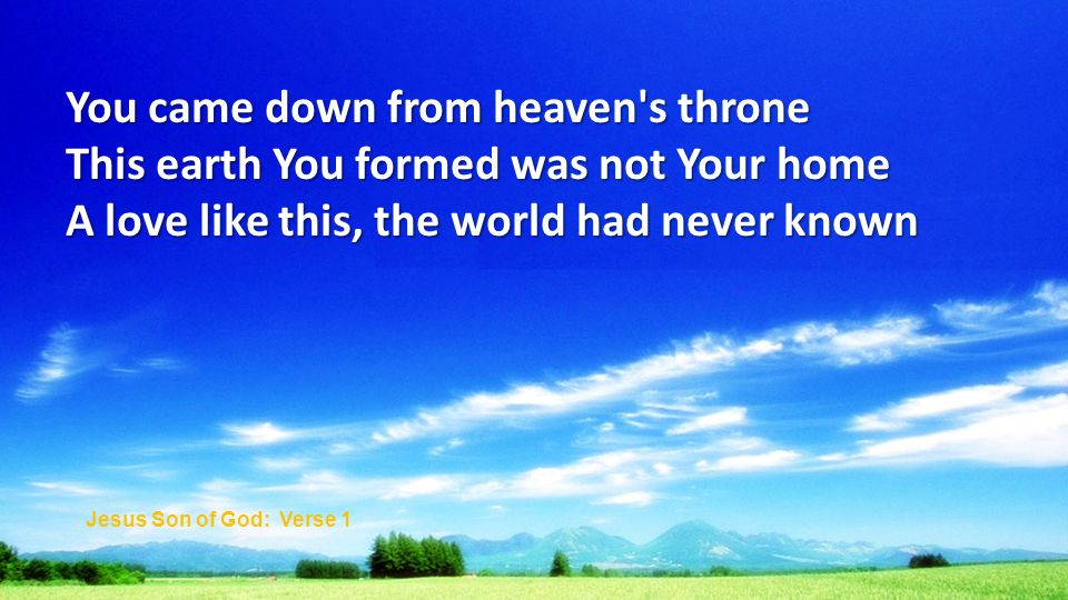 You came down from heaven s throne