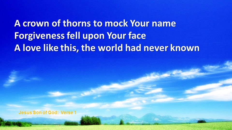 A crown of thorns to mock Your name Forgiveness fell upon Your face
