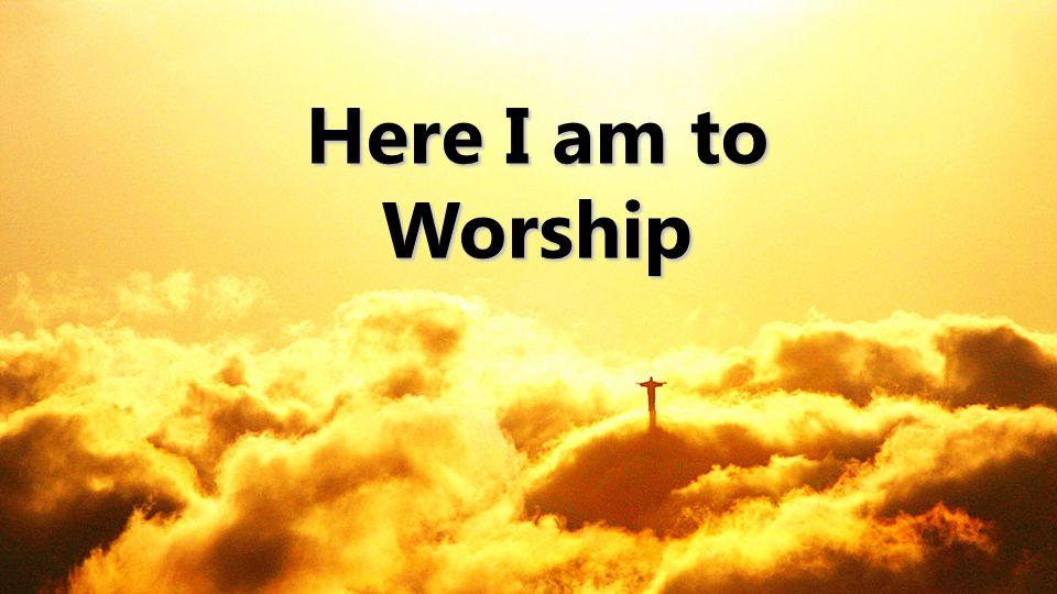Here I am to Worship 1