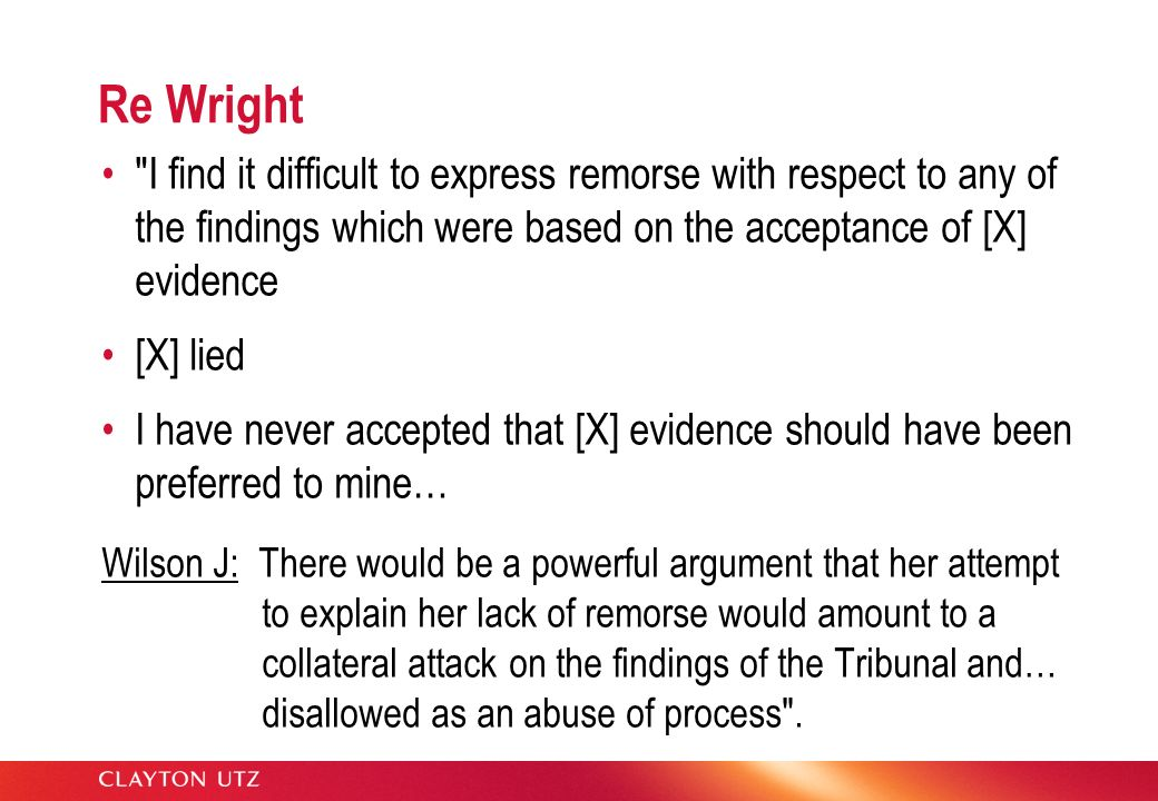 Re Wright I find it difficult to express remorse with respect to any of the findings which were based on the acceptance of [X] evidence.
