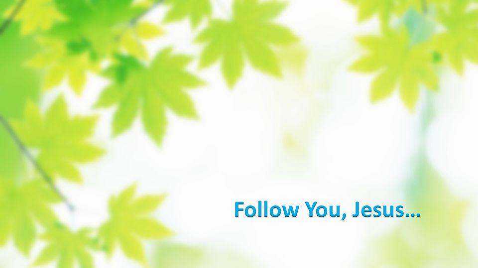 Follow You, Jesus…