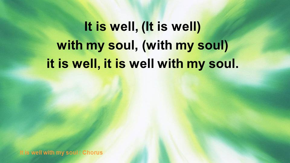 with my soul, (with my soul) it is well, it is well with my soul.