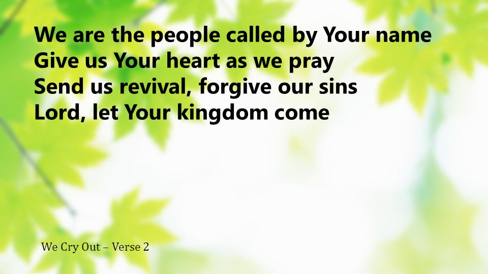 We are the people called by Your name Give us Your heart as we pray