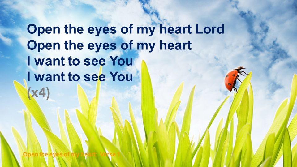 Open the eyes of my heart Lord Open the eyes of my heart