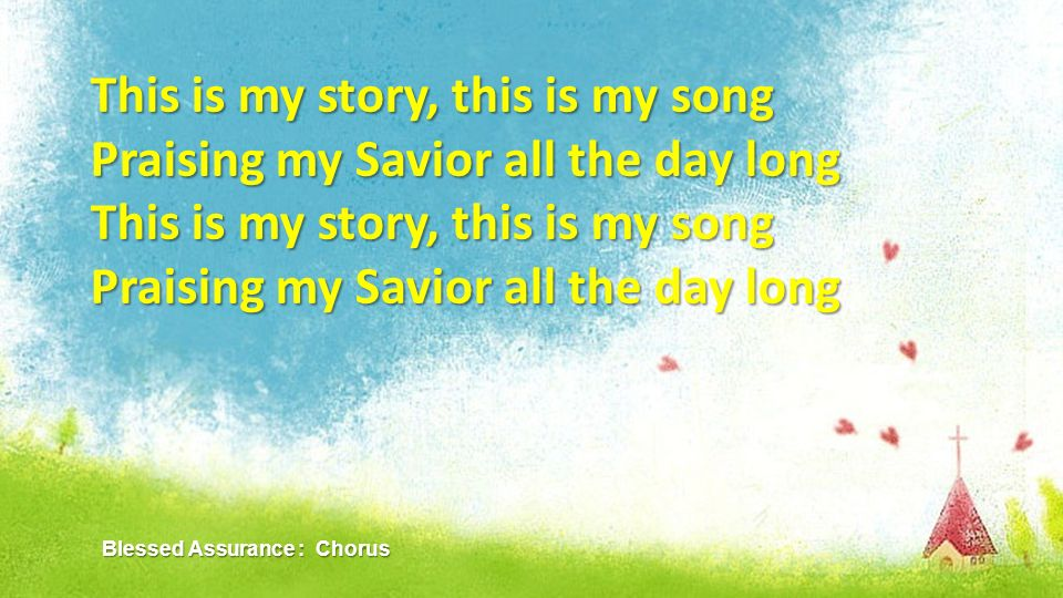 This is my story, this is my song Praising my Savior all the day long