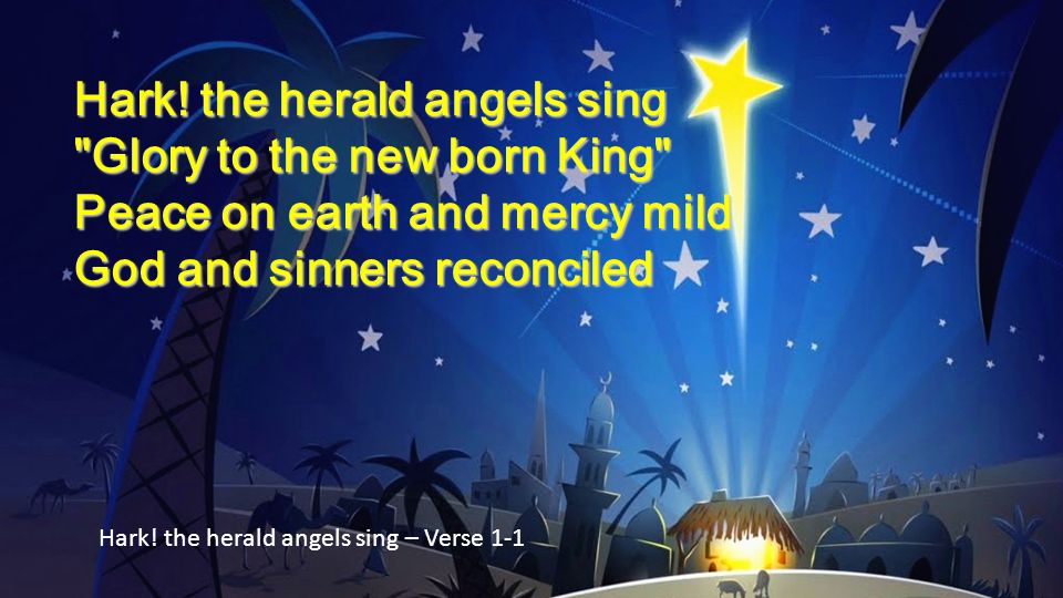 Hark! the herald angels sing Glory to the new born King