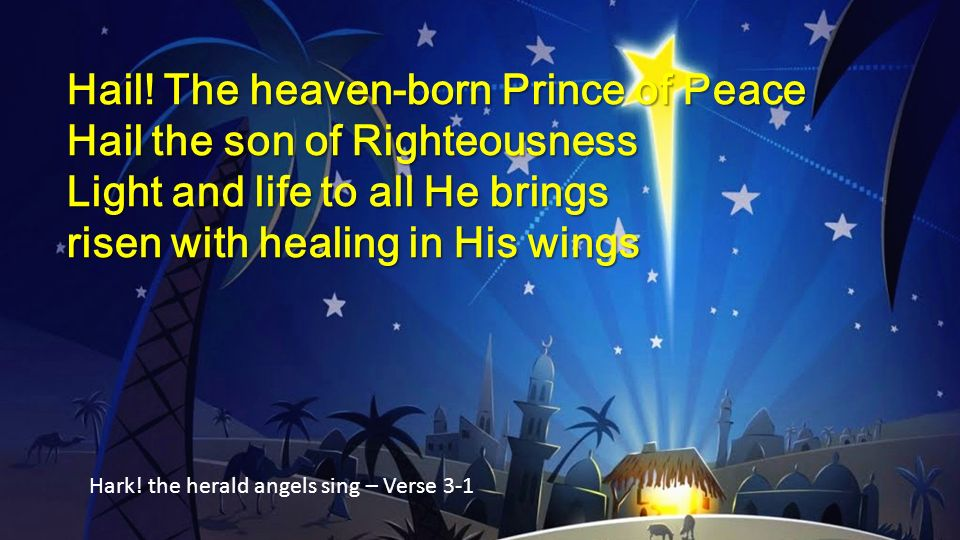 Hail! The heaven-born Prince of Peace Hail the son of Righteousness