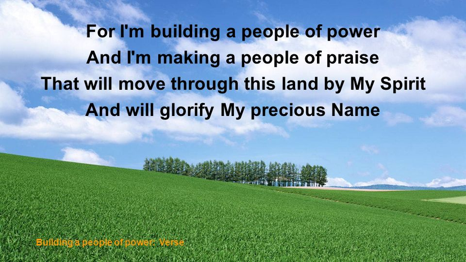 For I m building a people of power And I m making a people of praise