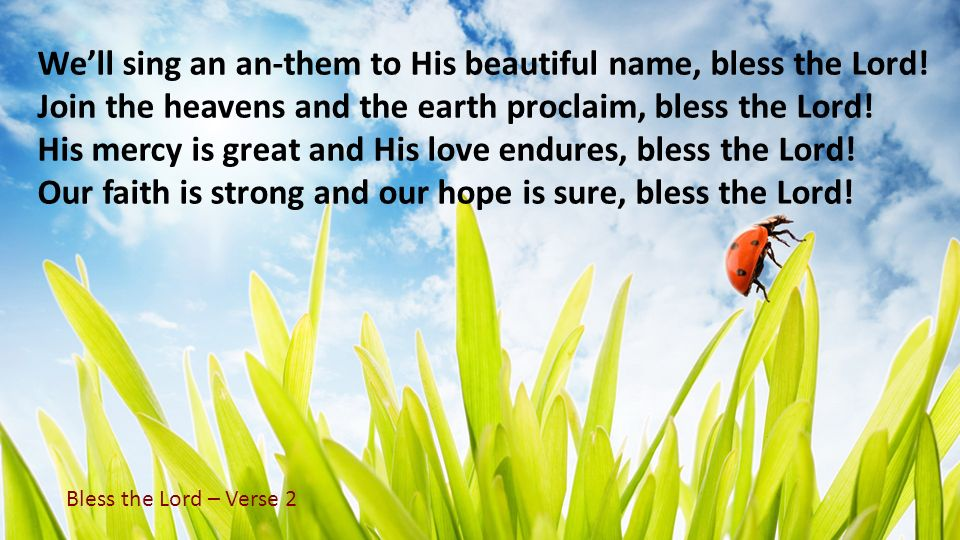 We'll sing an an-them to His beautiful name, bless the Lord!