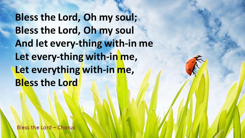Bless the Lord, Oh my soul; Bless the Lord, Oh my soul