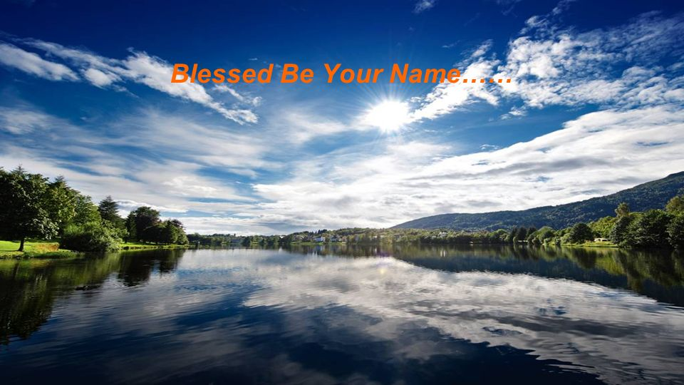 Blessed Be Your Name……