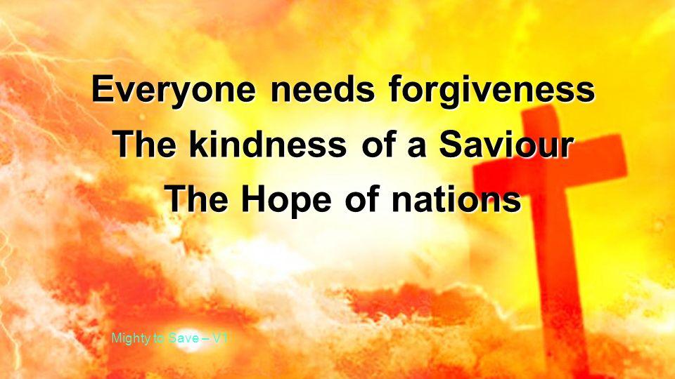 Everyone needs forgiveness The kindness of a Saviour