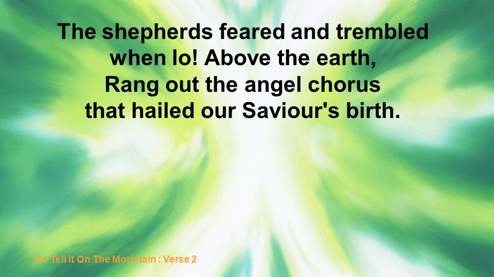 The shepherds feared and trembled Rang out the angel chorus