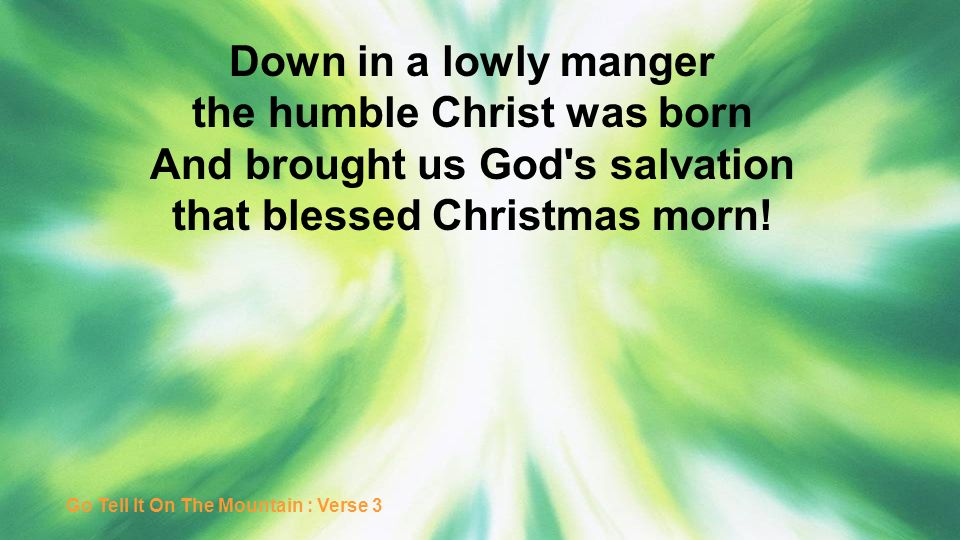 the humble Christ was born And brought us God s salvation