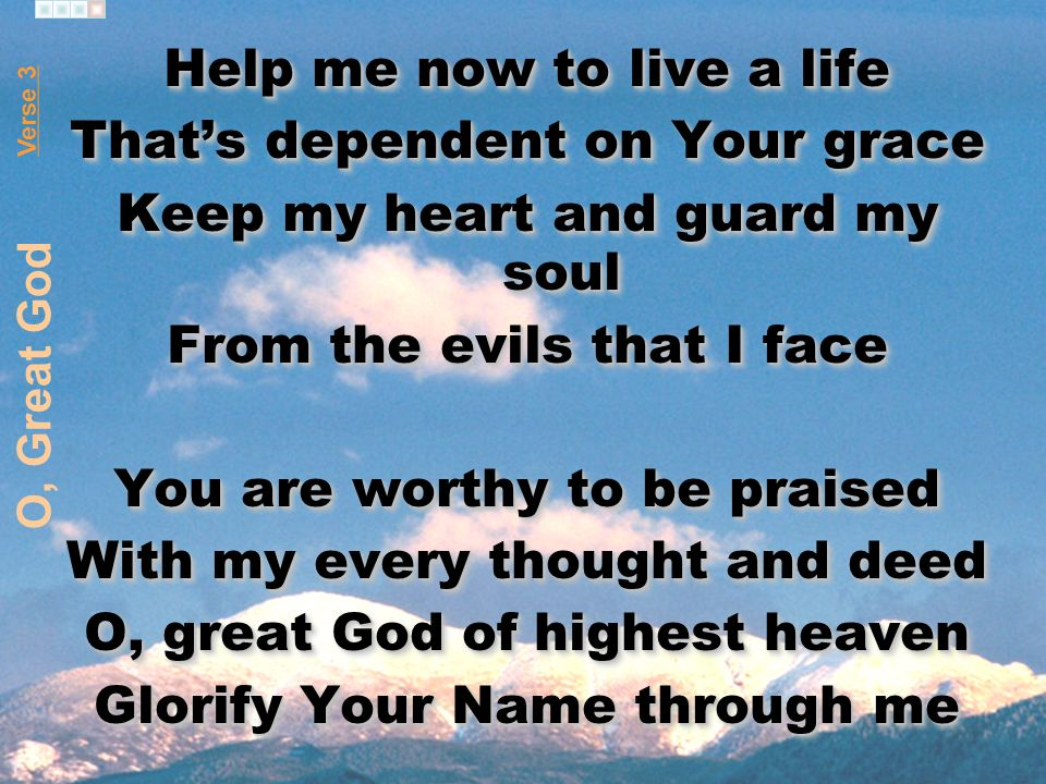 Help me now to live a life That's dependent on Your grace