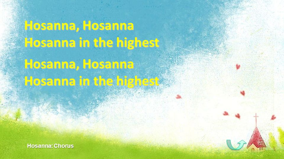 Hosanna, Hosanna Hosanna in the highest Hosanna: Chorus