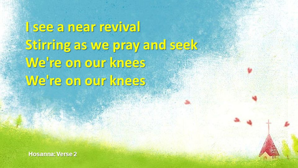 Stirring as we pray and seek We re on our knees