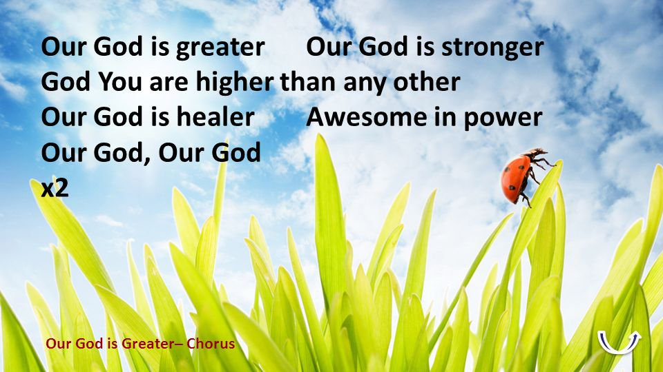 Our God is greater Our God is stronger
