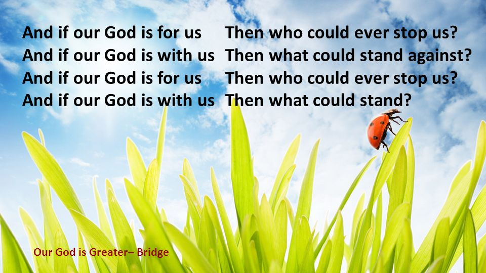 And if our God is for us Then who could ever stop us