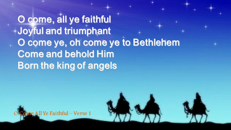 O come ye, oh come ye to Bethlehem Come and behold Him