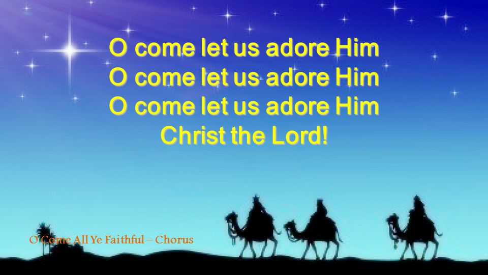 O come let us adore Him Christ the Lord!