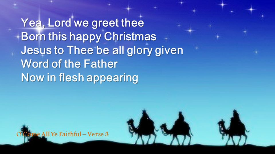 Born this happy Christmas Jesus to Thee be all glory given