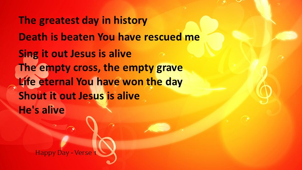 The greatest day in history Death is beaten You have rescued me