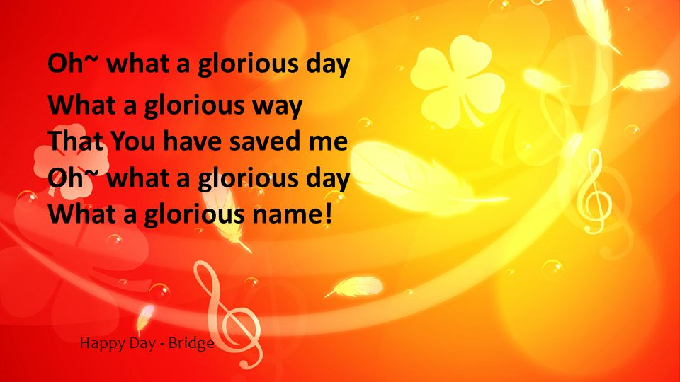Oh~ what a glorious day What a glorious way That You have saved me