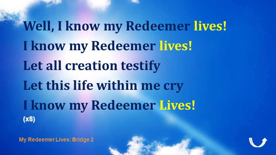 Well, I know my Redeemer lives! I know my Redeemer lives!