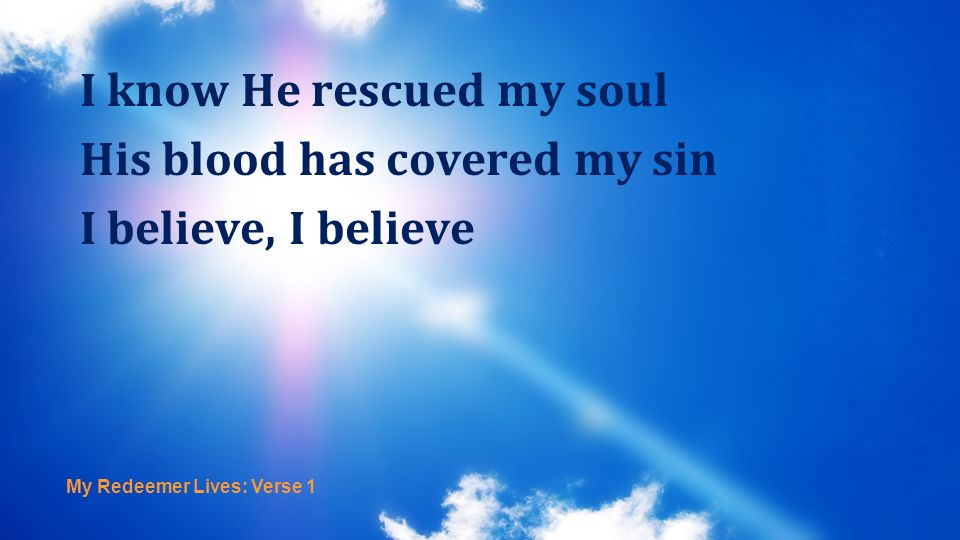 I know He rescued my soul His blood has covered my sin