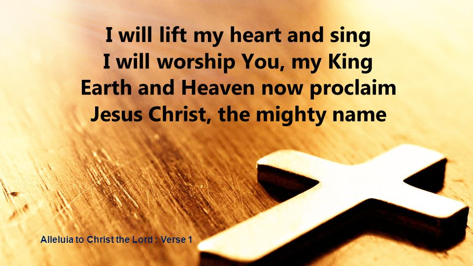 I will lift my heart and sing I will worship You, my King
