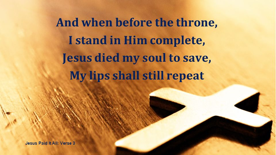And when before the throne, I stand in Him complete,