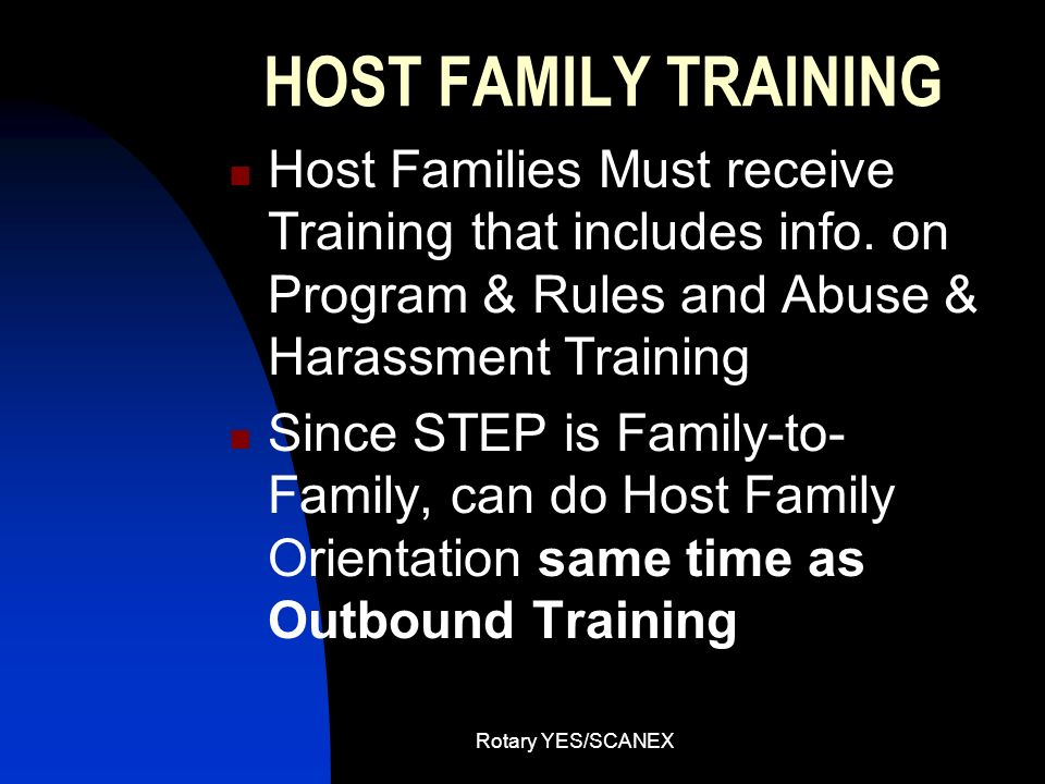 HOST FAMILY TRAINING Host Families Must receive Training that includes info. on Program & Rules and Abuse & Harassment Training.