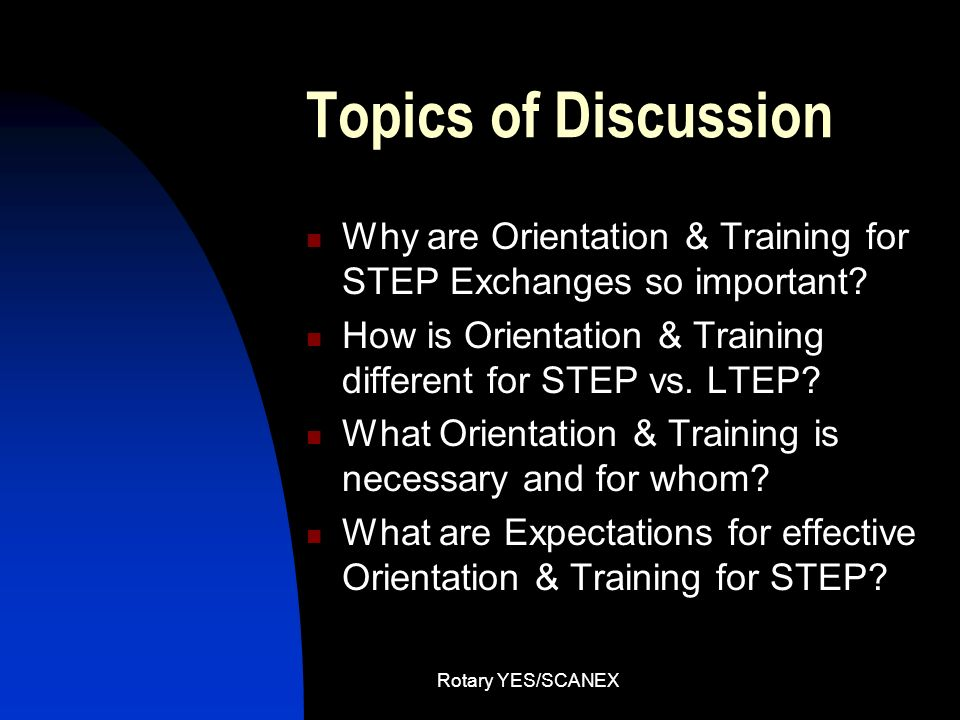 Topics of Discussion Why are Orientation & Training for STEP Exchanges so important How is Orientation & Training different for STEP vs. LTEP