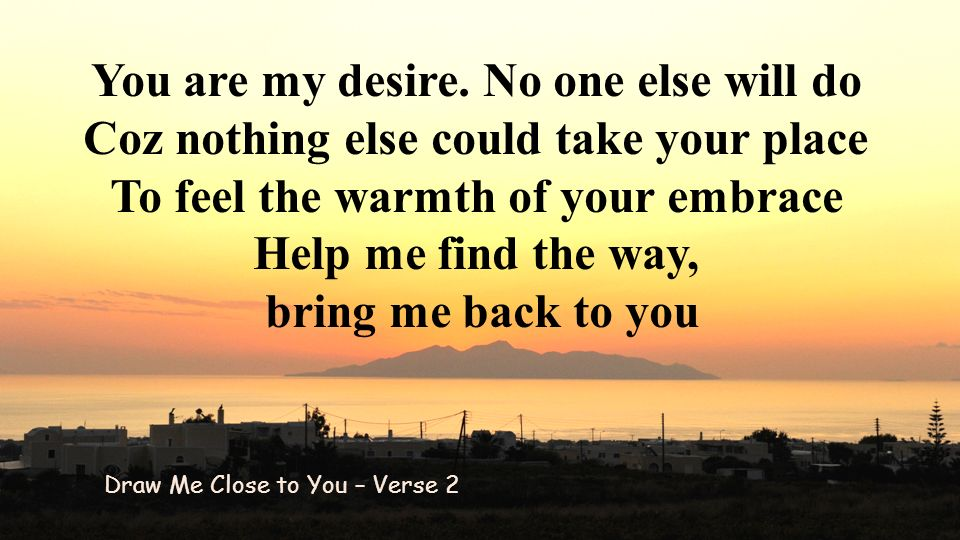 You are my desire. No one else will do