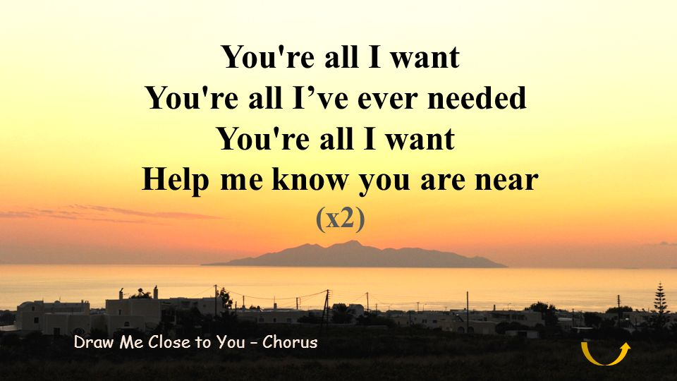 You re all I've ever needed Help me know you are near