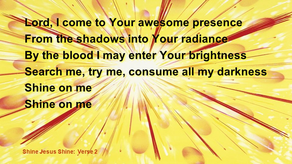 Lord, I come to Your awesome presence