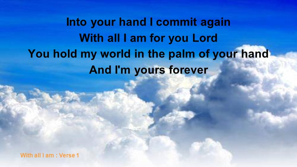 Into your hand I commit again With all I am for you Lord