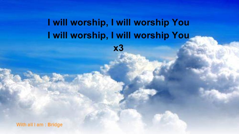 I will worship, I will worship You