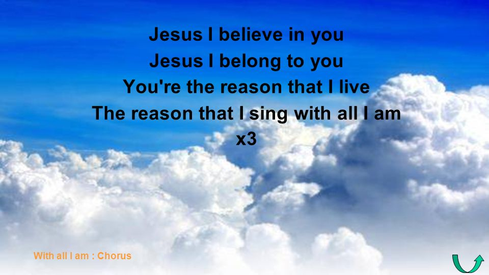You re the reason that I live The reason that I sing with all I am