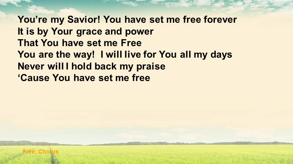 You're my Savior! You have set me free forever