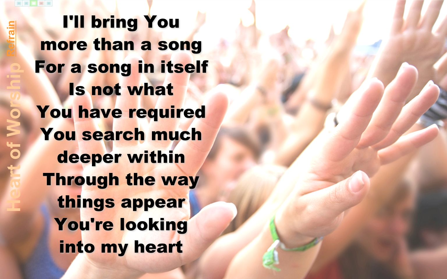 Heart of Worship I ll bring You more than a song For a song in itself