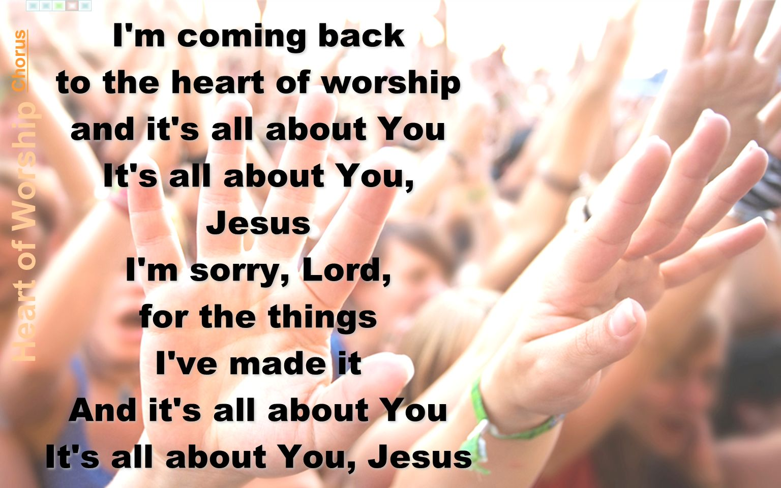 I m coming back to the heart of worship and it s all about You