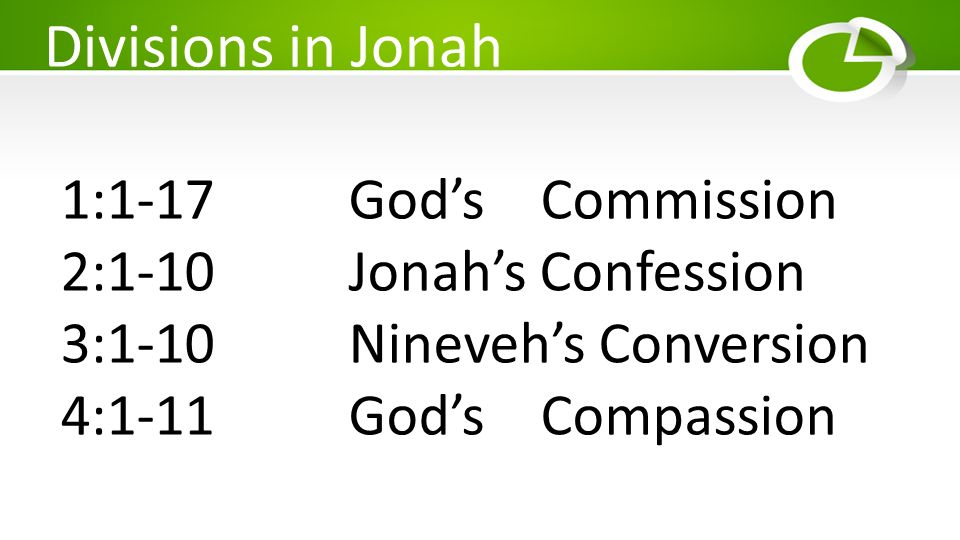 Divisions in Jonah 1:1-17 God's Commission 2:1-10 Jonah's Confession