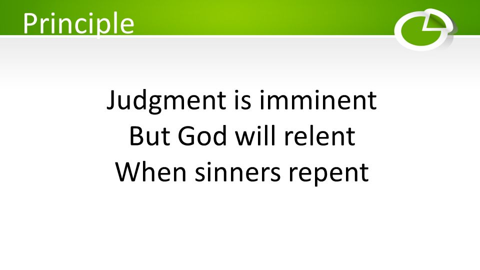 Principle Judgment is imminent But God will relent When sinners repent