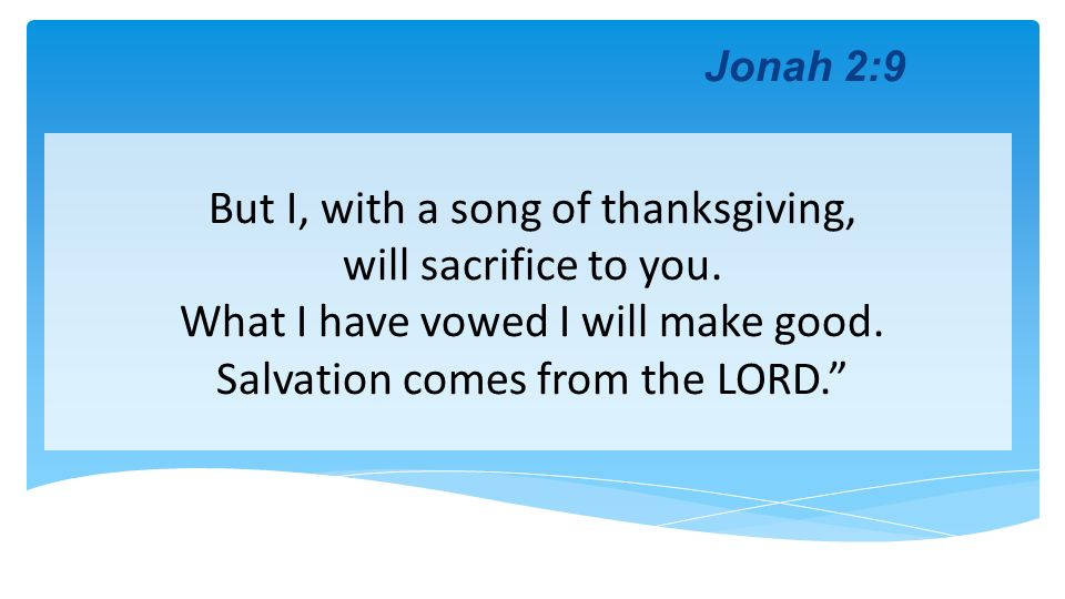 But I, with a song of thanksgiving, will sacrifice to you.