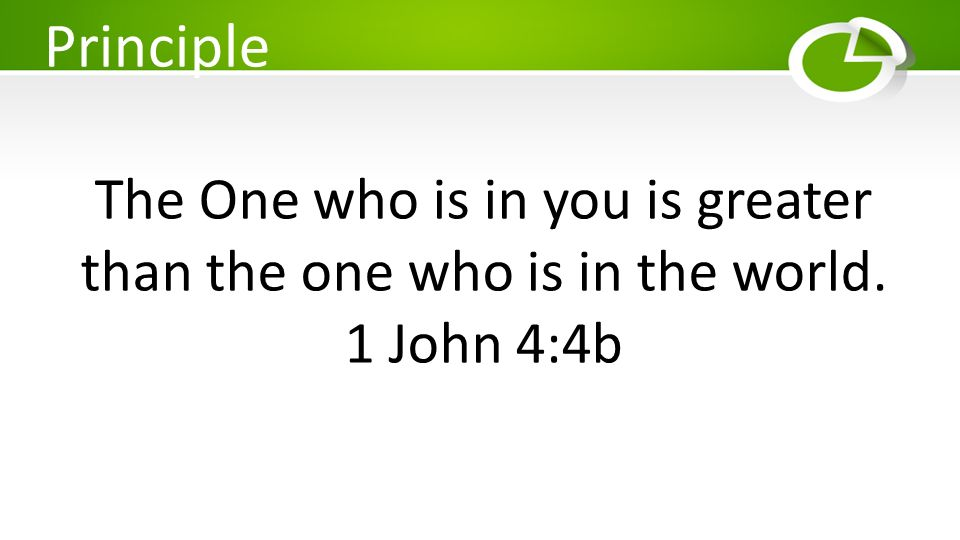 The One who is in you is greater than the one who is in the world.