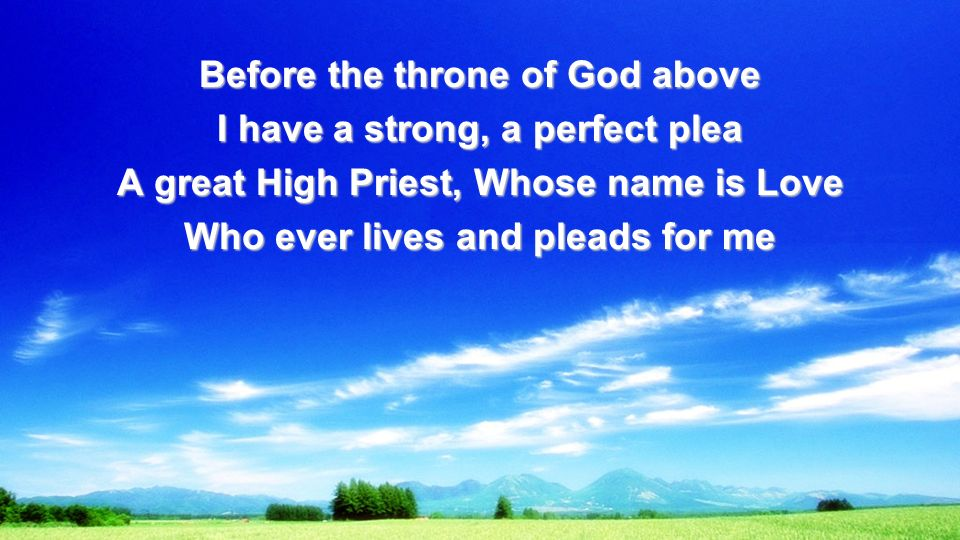 Before the throne of God above I have a strong, a perfect plea