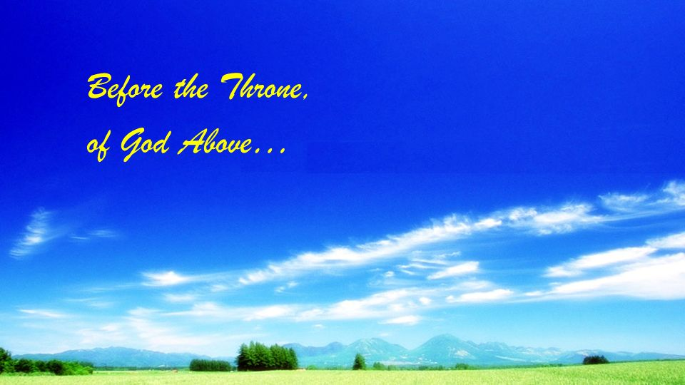 Before the Throne, of God Above…