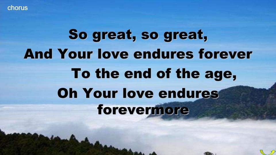 And Your love endures forever Oh Your love endures forevermore